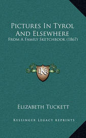 Pictures in Tyrol and Elsewhere: From a Family Sketchbook (1867) by Elizabeth Tuckett
