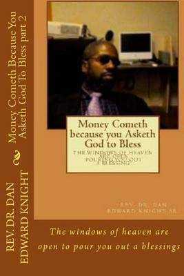 Money Cometh Because You Asketh God to Bless Part 2 by Rev Dan Edward Knight Sr