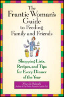 The Frantic Woman's Guide to Feeding Family and Friends by Mary Jo Rulnick