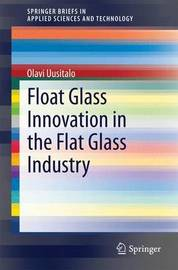 Float Glass Innovation in the Flat Glass Industry by Olavi Uusitalo