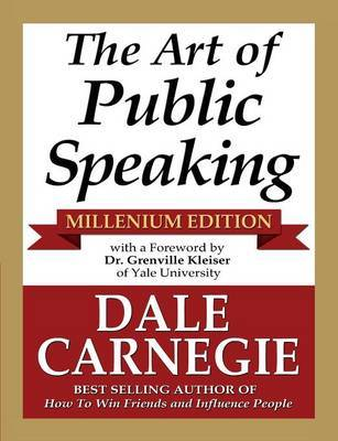 The Art of Public Speaking - Millenium Edition by Dale Carnegie