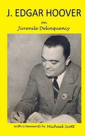 J. Edgar Hoover on Juvenile Delinquency by J. Edgar Hoover