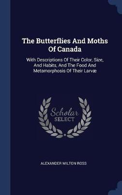 The Butterflies and Moths of Canada by Alexander Milton Ross image
