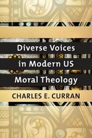 Diverse Voices in Modern US Moral Theology by Charles E Curran