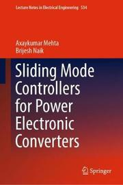 Sliding Mode Controllers for Power Electronic Converters by Axaykumar Mehta