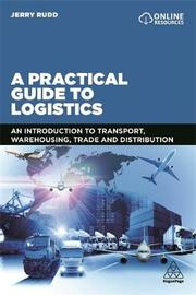 A Practical Guide to Logistics by Jerry Rudd