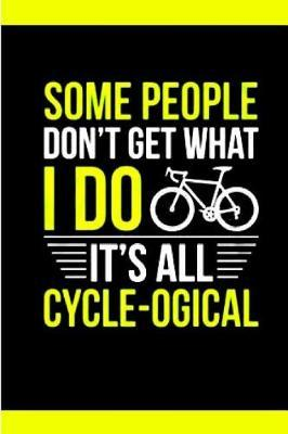 Some people don't get what I do It's Cycle-ogical by Kate Pears