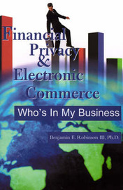 Financial Privacy & Electronic Commerce : Who's in My Business by Benjamin E Robinson, III image