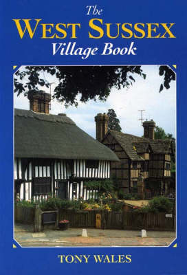 The West Sussex Village Book by Tony Wales
