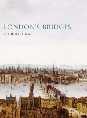 London's Bridges by Peter Matthews