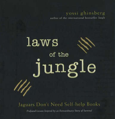 Laws of the Jungle: Jaguars Don't Need Self-Help Books by Yossi Ghinsberg