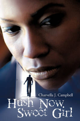 Hush Now Sweet Girl by Charvella J. Campbell