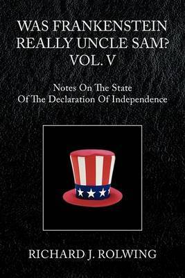 Was Frankenstein Really Uncle Sam? Vol. V by Richard J. Rolwing