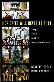 Her Gates Will Never Be Shut by Bradley Jersak