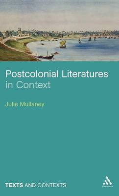 Postcolonial Literatures in Context by Julie Mullaney