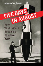 Five Days in August by Michael D Gordin
