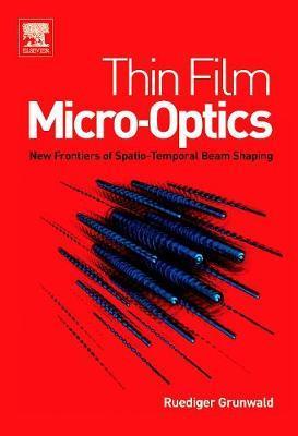 Thin Film Micro-Optics by Ruediger Grunwald