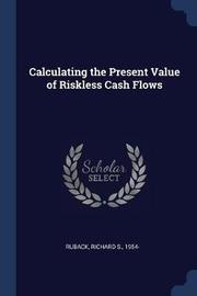 Calculating the Present Value of Riskless Cash Flows by Richard S Ruback