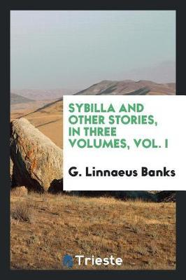Sybilla and Other Stories, in Three Volumes, Vol. I by G. Linnaeus Banks image