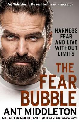 The Fear Bubble: Harness Fear and Live Without Limits by Ant Middleton image