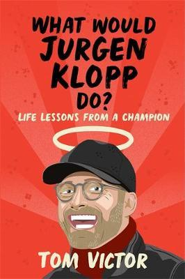 What Would Jurgen Klopp Do? by Tom Victor