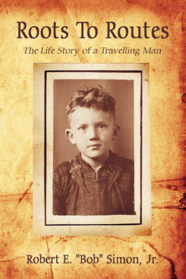 "Roots to Routes: The Life Story of a Travelling Man by Robert E. ""Bob"" Simon Jr image"