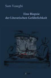 Eine Biopsie Der Literarischen Gefahrlichkeit by Sam Vaseghi image