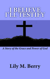 I Believe I'll Testify by Lily M. Berry image