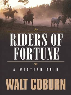 Riders of Fortune by Walt Coburn