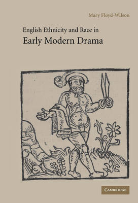 English Ethnicity and Race in Early Modern Drama by Mary Floyd-Wilson