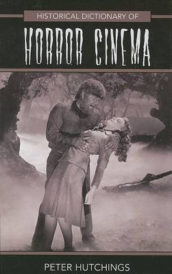 Historical Dictionary of Horror Cinema by Peter Hutchings