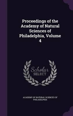 Proceedings of the Academy of Natural Sciences of Philadelphia, Volume 4 image