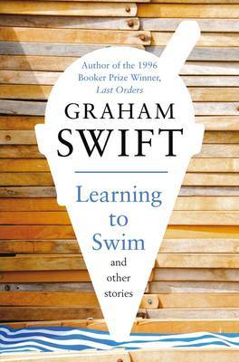 Learning to Swim and Other Stories by Graham Swift image