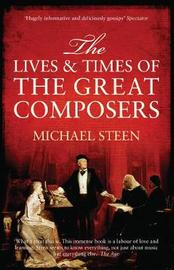 The Lives and Times of the Great Composers by Michael Steen image