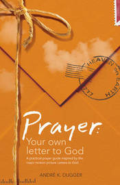 "Prayer: Your Own Letter to God: A Practical Prayer Guide Inspired by the Major Motion Picture ""Letters to God"" by Andre Dugger image"