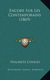 Encore Sur Les Contemporains (1869) by Philarete Chasles