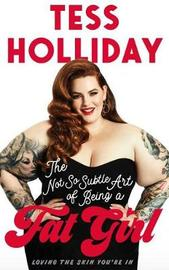 The Not So Subtle Art of Being a Fat Girl by Tess Holliday image
