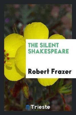 The Silent Shakespeare by Robert Frazer image