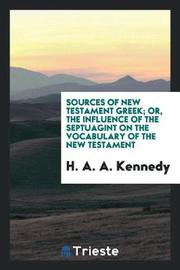 Sources of New Testament Greek Or, the Influence of the Septuagint on the Vocabulary of the New Testament by H . A . A . Kennedy image