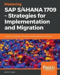 Mastering SAP S/4HANA 1709 - Strategies for Implementation and Migration by Nitin Gupta image