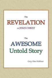 The Revelation of Jesus Christ by Gary Alan Rothhaar