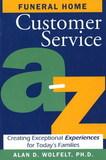 Funeral Home Customer Service A-Z by Alan D Wolfelt