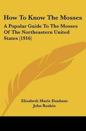 How to Know the Mosses: A Popular Guide to the Mosses of the Northeastern United States (1916) by Elizabeth Marie Dunham