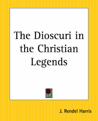 The Dioscuri in the Christian Legends by J.Rendel Harris