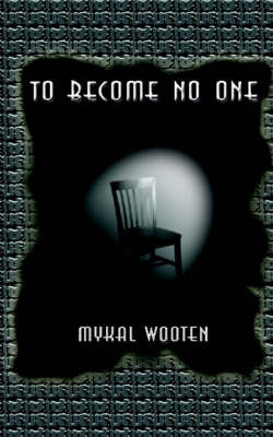 To Become No One: Finding Myself by Mykal Wooten