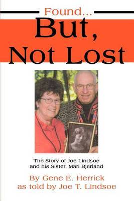 Found...But, Not Lost: The Story of Joe Lindsoe and His Sister, Mari Bjerland by Joe T Lindsoe image