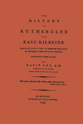 The History of Rutherglen and East Kilbride by David Ure