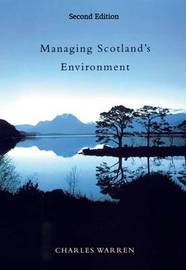 Managing Scotland's Environment by Charles Warren