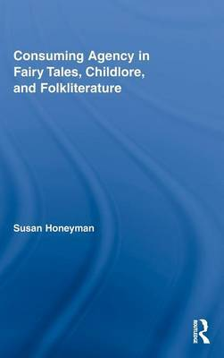 Consuming Agency in Fairy Tales, Childlore, and Folkliterature by Susan Honeyman image