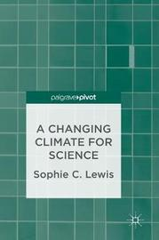 A Changing Climate for Science by Sophie C Lewis image